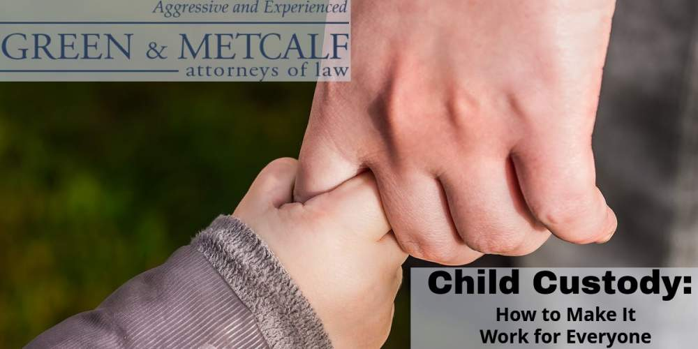 Child Custody – How to Make It Work for Everyone