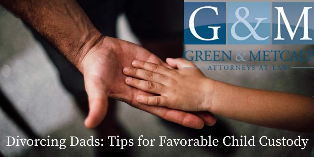 Divorcing Dads: Tips for Favorable Child Custody