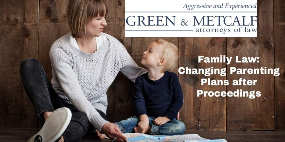 Family Law: Changing Parenting Plans after Proceedings
